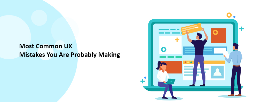 6 Most Common UX Mistakes You Are Probably Making